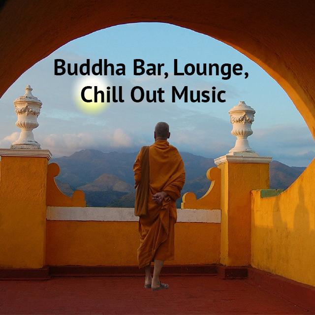 Buddha Bar, Lounge, Chill Out Music Spotify Playlists